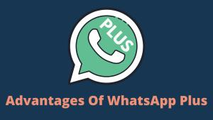 Advantages Of WhatsApp Plus